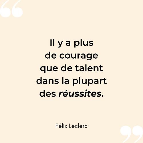 Citation courage reussite talent Felix Leclerc 2