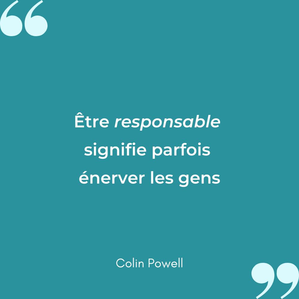 Citation etre responsable signifie enerver les gens Colin Powell